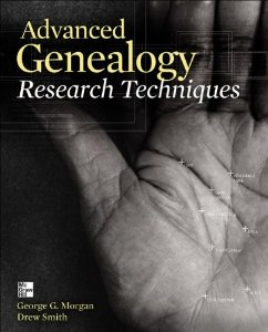 """Advanced Genealogy Research Techniques"" by George G. Morgan and Drew Smith"